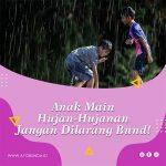 Anak Main Hujan Hujanan Jangan Dilarang Bund!