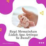 Bayi Memainkan Lidah Apa Artinya Ya Bund?