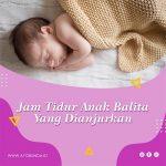 Jam Tidur Anak Balita Yang Dianjurkan