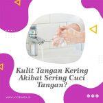 Kulit Tangan Kering Akibat Sering Cuci Tangan?
