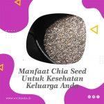 Manfaat Chia Seed Untuk Kesehatan Keluarga Anda