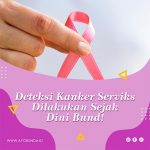 Deteksi Kanker Serviks Dilakukan Sejak Dini Bund!